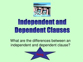What are the differences between an independent and dependent clause?