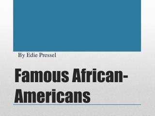 Famous African -Americans