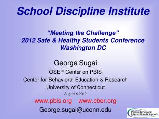 George Sugai OSEP Center on PBIS Center for Behavioral Education & Research