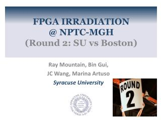 FPGA IRRADIATION  @ NPTC-MGH  (Round 2: SU  vs  Boston)