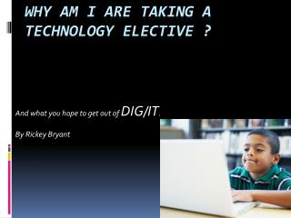 W hy am I are taking a technology elective ?