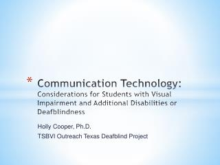 Holly Cooper, Ph.D. TSBVI Outreach Texas Deafblind Project
