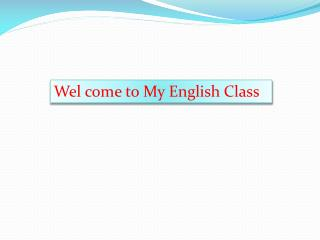 Wel  come to My English Class