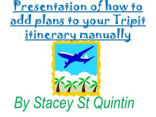 Presentation of how to add plans to your  Tripit  itinerary manually