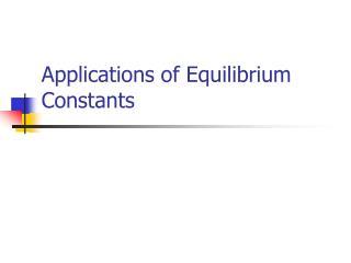 Applications of Equilibrium Constants