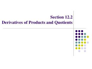 Section 12.2 Derivatives of Products and Quotients