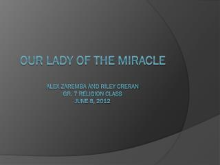 Our lady of the miracle Alex  zaremba  and riley creran Gr. 7 religion class June 8, 2012