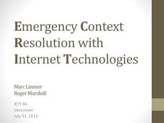 E mergency C ontext R esolution with I nternet T echnologies Marc Linsner Roger Marshall