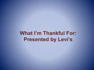 What I'm Thankful For: Presented by Levi's