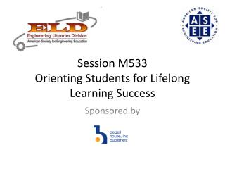 Session M533 Orienting Students for Lifelong Learning Success