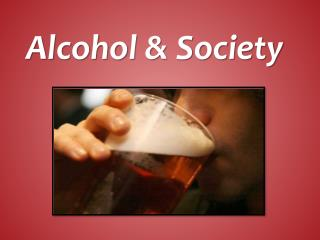 Alcohol & Society