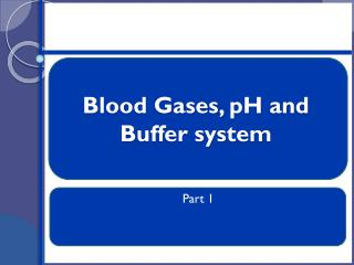 Blood Gases,  pH and  Buffer system