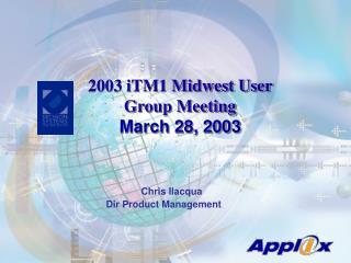 2003 iTM1 Midwest User Group Meeting  March 28, 2003