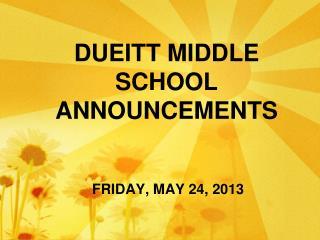 DUEITT MIDDLE SCHOOL ANNOUNCEMENTS