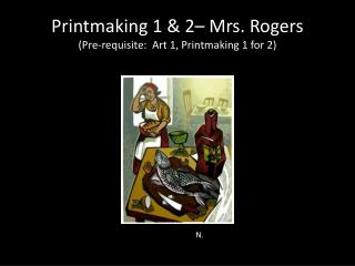 Printmaking 1 & 2– Mrs. Rogers  (Pre-requisite:  Art 1, Printmaking  1 for 2)
