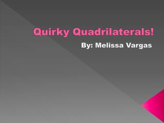 Quirky Quadrilaterals!