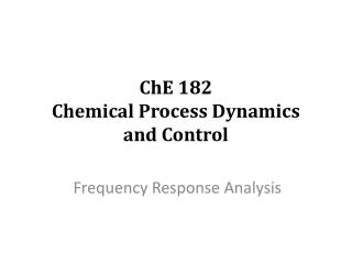 ChE  182 Chemical Process Dynamics  and Control