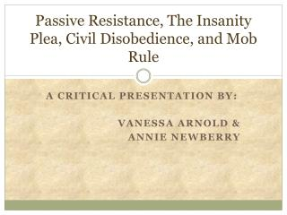 Passive Resistance, The Insanity Plea, Civil Disobedience, and Mob Rule