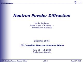 Neutron Powder Diffraction Mario Bieringer Department of Chemistry University of Manitoba presented at the  10 th  Canad