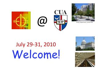 July 29-31, 2010 Welcome!