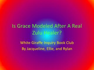 Is Grace Modeled After A Real Zulu Healer?