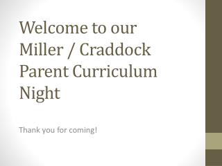 Welcome to our Miller / Craddock Parent Curriculum Night