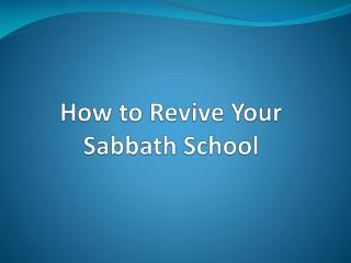 How to Revive Your  Sabbath School