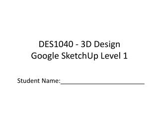 DES1040  -  3D  Design Google  SketchUp Level 1
