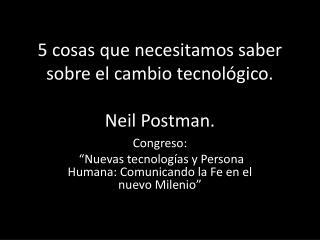 5 cosas que necesitamos saber sobre el cambio tecnológico.  Neil  Postman .