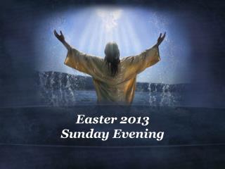 Easter 2013 Sunday Evening