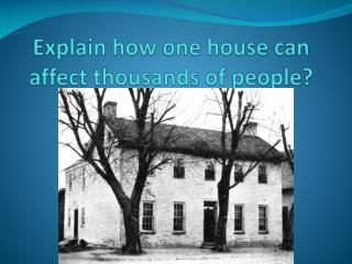 Explain how one house can affect  thousands  of people?