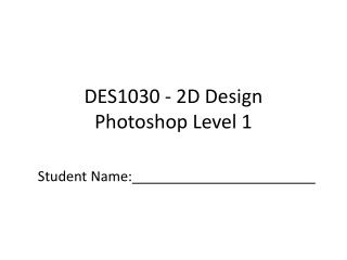 DES1030  - 2D Design Photoshop Level 1