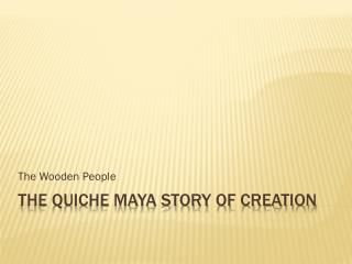 The Quiche Maya Story of Creation