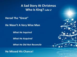 A Sad Story At Christmas Who Is King ? Luke 2