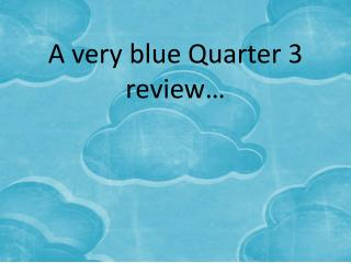 A very blue Quarter 3 review…