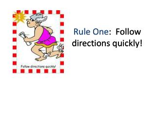 Rule One :  Follow directions quickly!