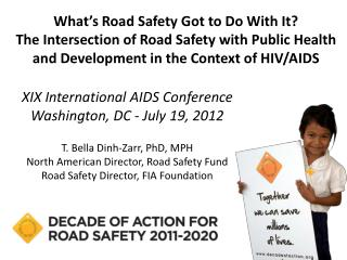 XIX International AIDS Conference Washington, DC - July 19, 2012 T. Bella  Dinh-Zarr, PhD, MPH