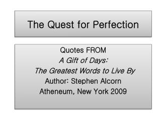 The Quest for Perfection