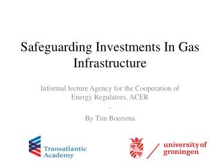 Safeguarding Investments  I n  G as  I nfrastructure
