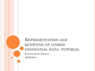 Representation and querying of linked geospatial data- tutorial