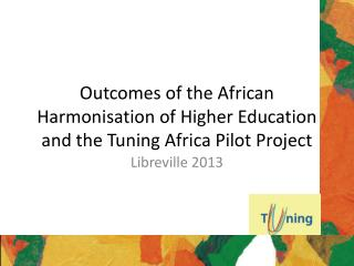 Outcomes of the African Harmonisation of Higher Education and the Tuning Africa Pilot Project