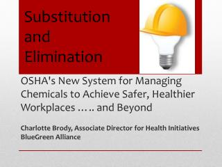 OSHA's  New System for Managing Chemicals to Achieve Safer, Healthier  Workplaces ….. and Beyond