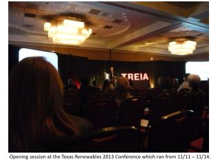 Opening session at the Texas  Renewables  2013 Conference which ran from 11/11 – 11/14.