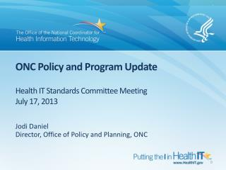 ONC Policy and Program Update Health IT Standards Committee Meeting July 17, 2013