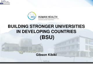 BUILDING STRONGER UNIVERSITIES IN DEVELOPING COUNTRIES  (BSU)  G ibson Kibiki