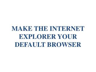 make the internet explorer your default browser
