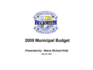 2009 Municipal Budget Presented by:  Reeve Richard Kidd May 5th, 2009