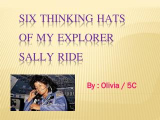 Six Thinking Hats  of My Explorer SALLY RIDE