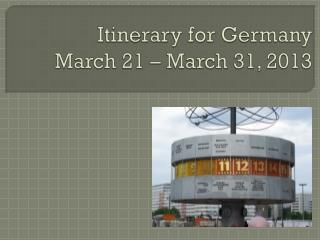 Itinerary for Germany March 21 – March 31, 2013