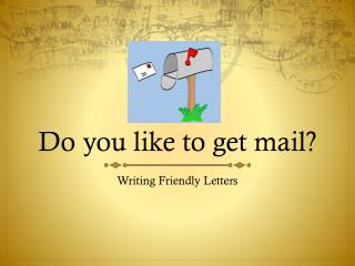 Do you like to get mail?